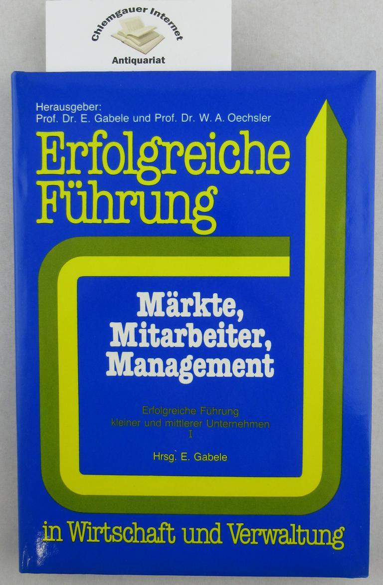 Märkte, Mitarbeiter, Management. Erfolgreiche Führung kleiner und mittlerer Unternehmen ; 1; Erfolgreiche Führung in Wirtschaft und Verwaltung ; Bd. 2 ERSTAUSGABE.