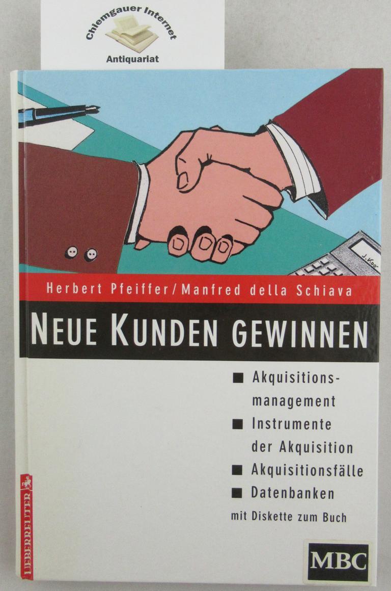 Neue Kunden gewinnen : Akquisitionsmanagement, Instrumente der Akquisition, Akquisitionsfälle, Datenbanken. ERSTAUSGABE.