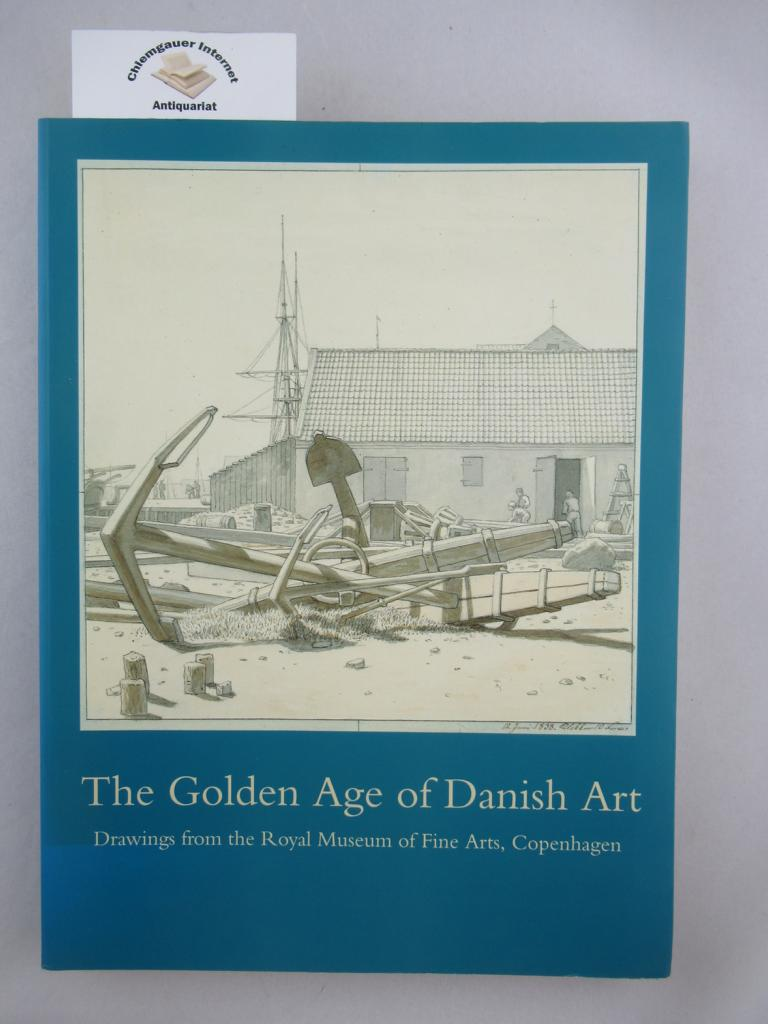 The Golden Age of Danish Art: Drawings from the Royal Museum of Fine Arts, Copenhagen .