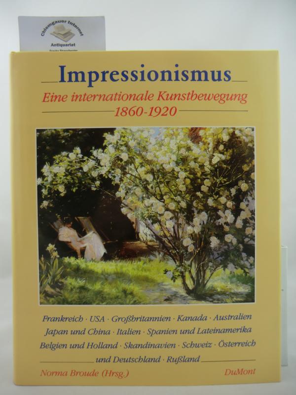 Impressionismus : eine internationale Kunstbewegung 1860 - 1920. Hrsg. von Norma Broude. Aus d. Amerikanischen von Christine Diefenbacher u. Hajo Düchting.