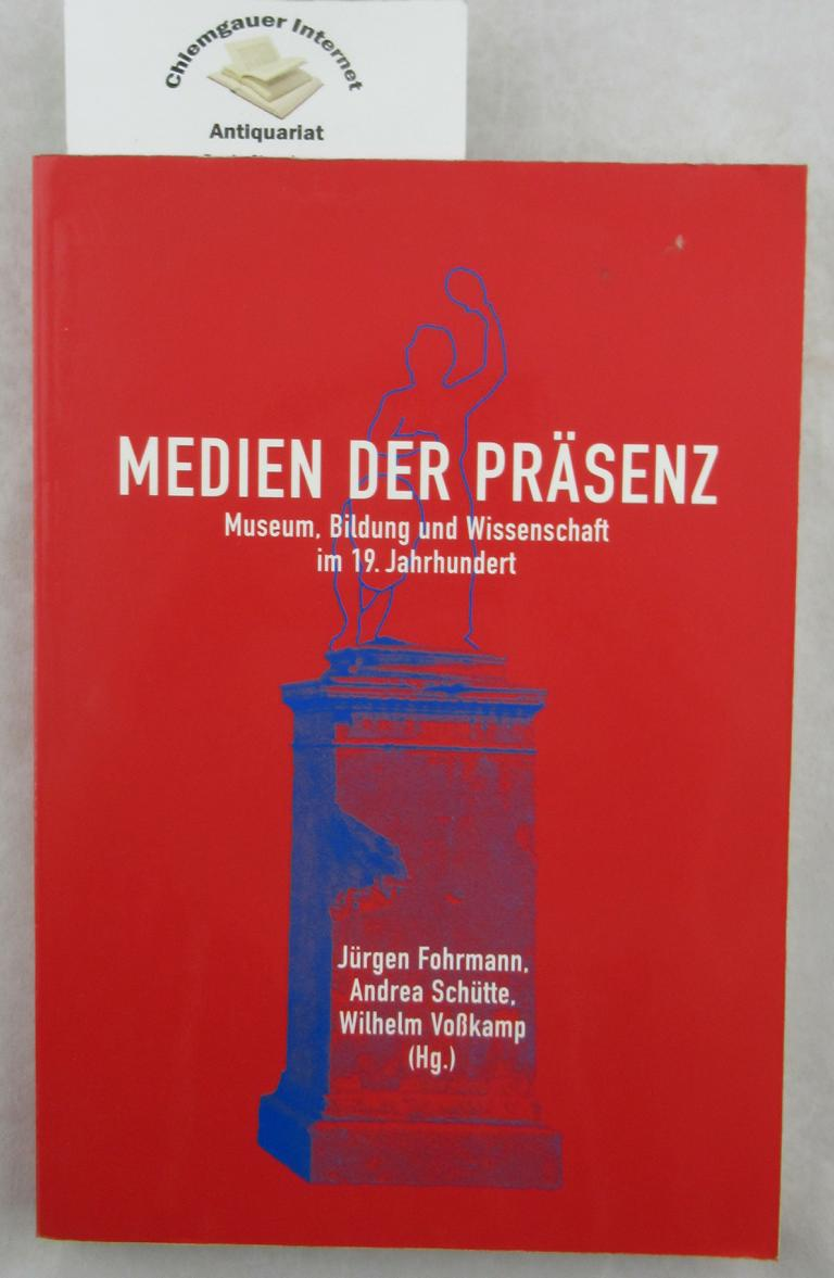 Medien der Präsenz: Museum, Bildung und Wissenschaft im 19. Jahrhundert. Mediologie ; Band. 3 1. Auflage.