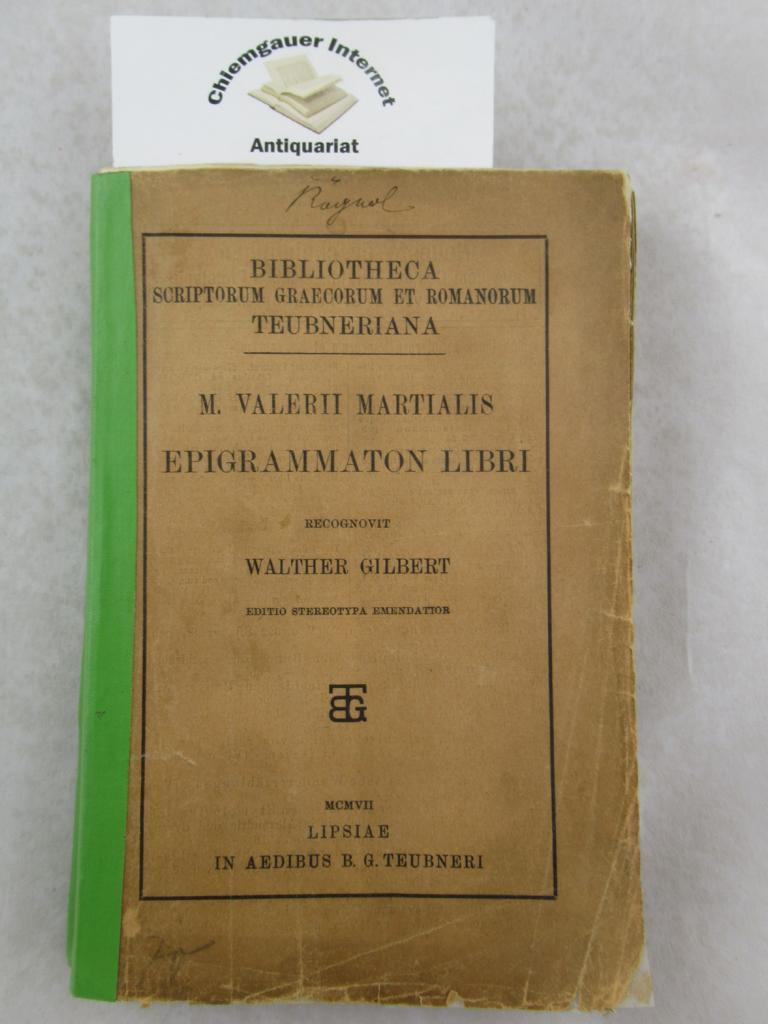 M. Valerii Martialis Epigrammaton Libri. Recognovit Walther Gilbert.