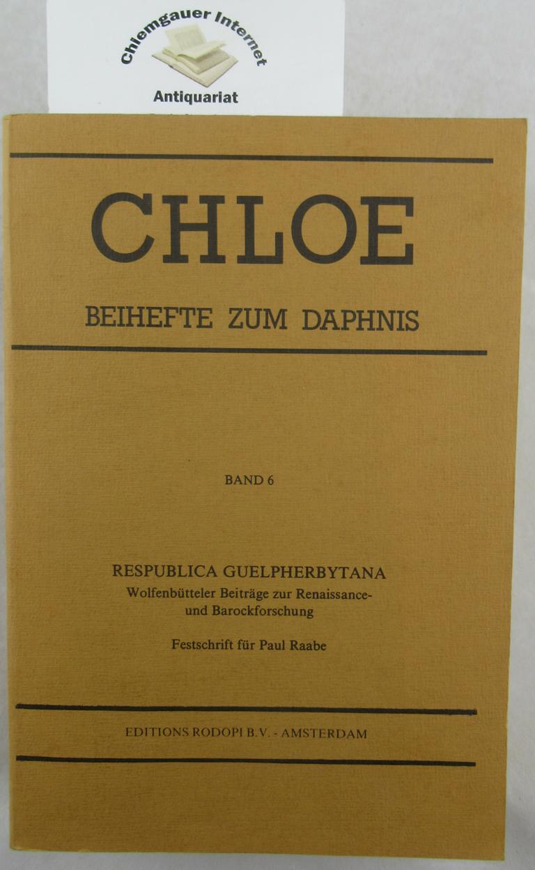 Respublica Guelpherbytana. Wolfenbütteler Beiträge zur Renaissance- und Barockforschung. Festschrift für Paul Raabe. Volume 6: Chloe. Beihefte zum Daphnis.