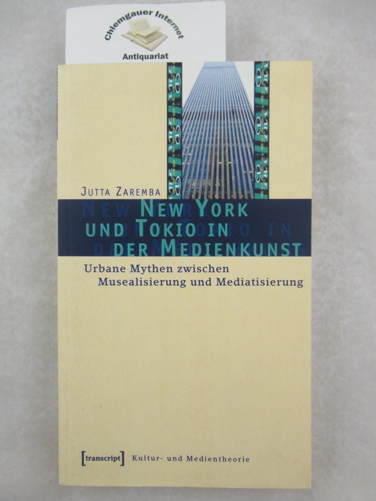 New York und Tokio in der Medienkunst : urbane Mythen zwischen Musealisierung und Mediatisierung. ERSTAUSGABE.