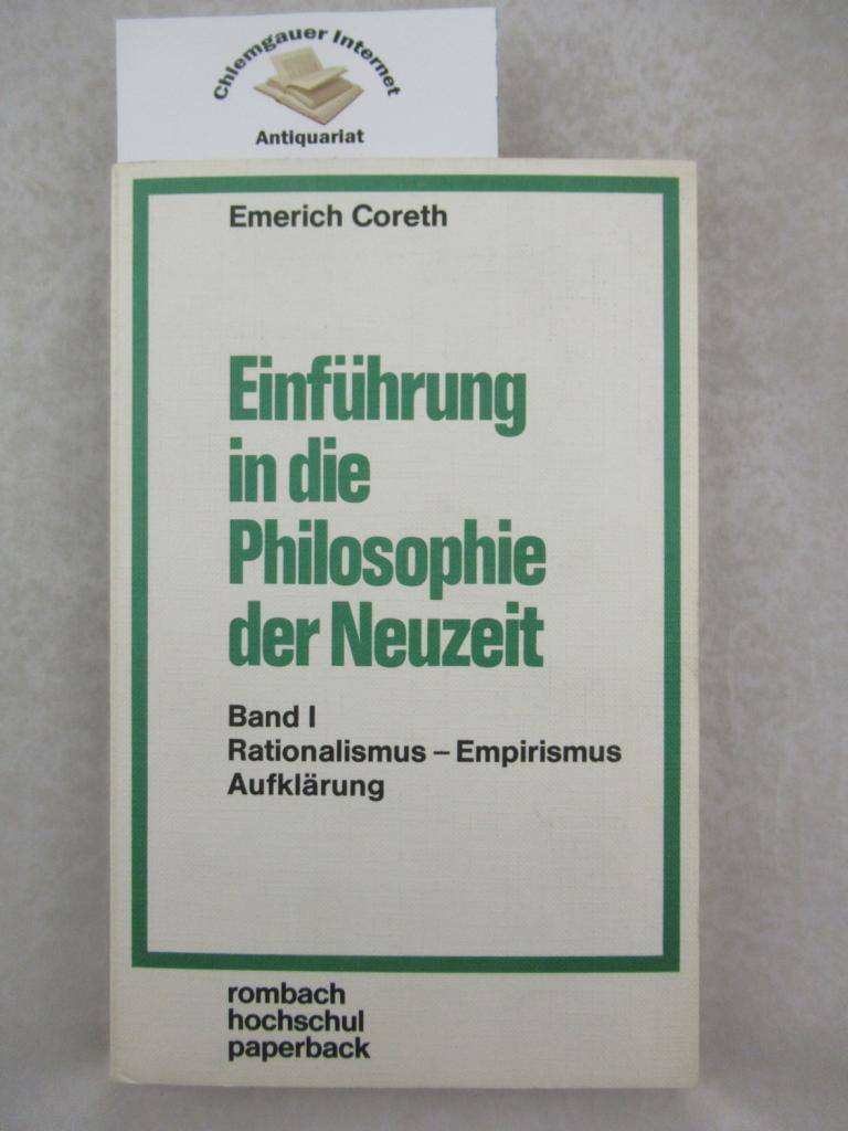 Coreth, Emerich: Einführung in die Philosophie der Neuzeit. Band I : Rationalismus, Empirismus, Aufklärung. Rombach-Hochschul-Paperback ; Bd. 51 1. Auflage.