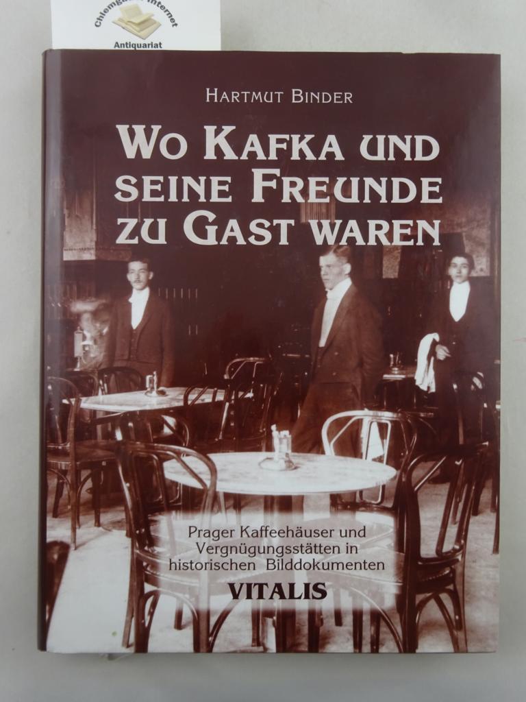 Wo Kafka und seine Freunde zu Gast waren : Prager Kaffeehäuser und Vergnügungsstätten in historischen Bilddokumenten. Deutsche ERSTAUSGABE.