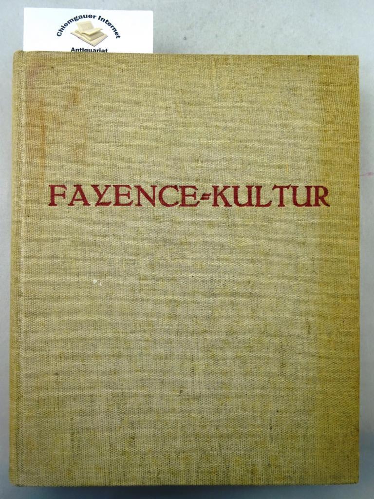 Die deutsche Fayence-Kultur : 150 der schönsten deutschen Fayencen. Kultur- und Kunstdokumente ; Bd. 3 ERSTAUSGABE.