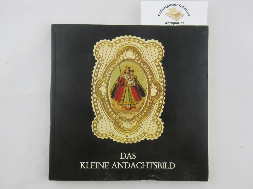Das kleine Andachtsbild : Katalog zur Ausstellung in Vreden (Westf.), Hamaland-Museum, 25.4. - 15.8.1982 ; Kevelaer (Ndrrh.), Niederrhein. Museum für Volkskunde u. Kulturgeschichte, 22.8. - 3.10.1982 ; Bocholt (Westf.), Galerie d. Stadt Bocholt, 9.1. - 6.2.1983. Herausgegeben vom Kreis Kleve. Katalog: Burkhard Schwering.