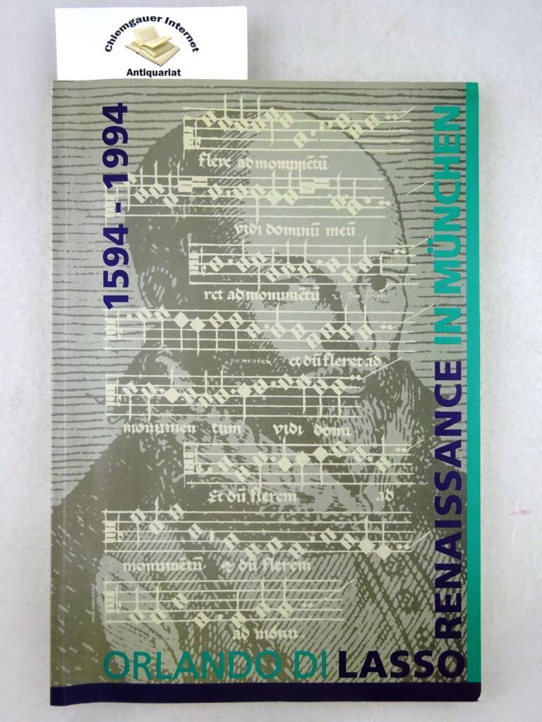 Orlando di Lasso. 1594-1994 - Renaissance in München: Veranstaltungen der Gesellschaft für Bayerische Musikgeschichte zu Lassos 400. Todestag . Mit Texten, Übersetzungen und Abbildungen. Programmbuch mit Texten, Übersetzungen und Abbildungen.