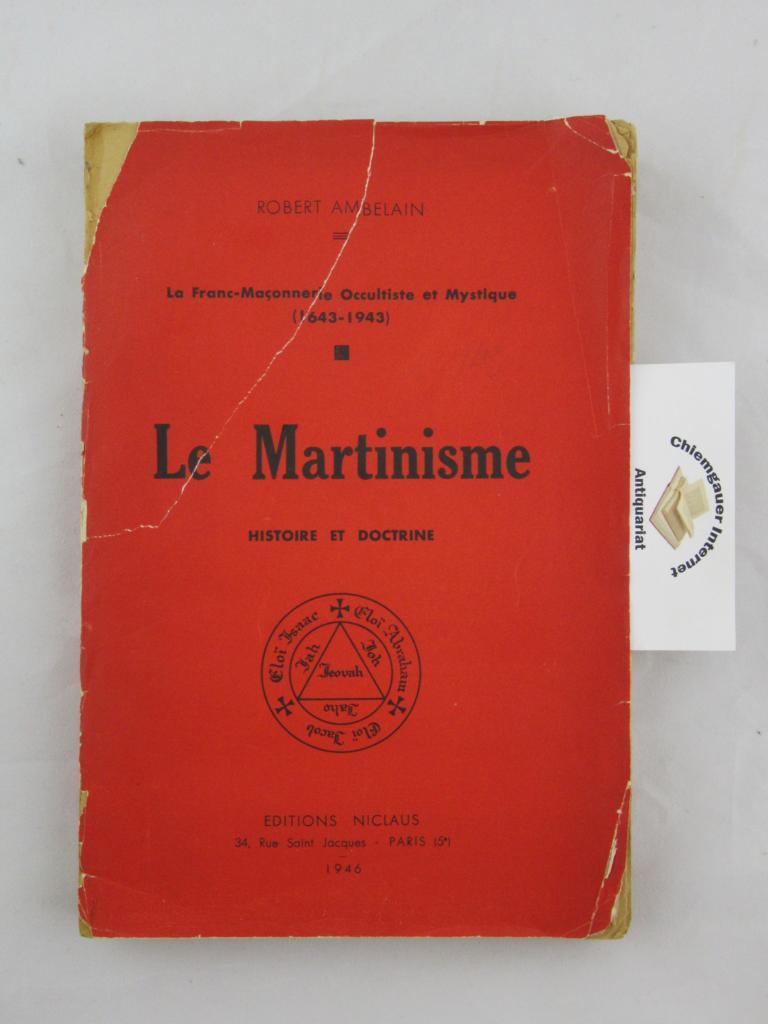 Le Martinisme. Histoire et doctrine.La Franc-Maçonnerie Occultiste et Mystique ( 1643-1943 ). Première édition.