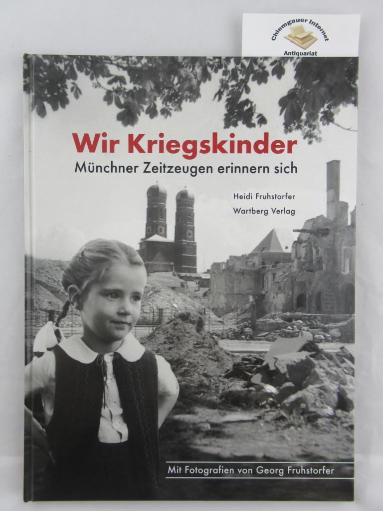 Wir Kriegskinder - Münchner Zeitzeugen erinnern sich. Mit Fotos von Georg Fruhstorfer. 1. Auflage. ERSTAUSGABE.