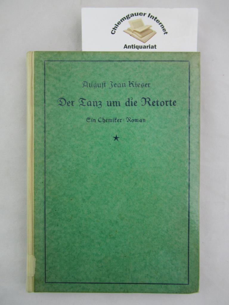 Kieser, August Jean: Der Tanz um die Retorte : Ein Chemiker-Roman. Zweites Tausend.