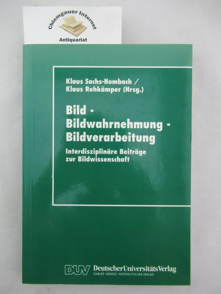 Sachs-Hombach, Klaus (Herausgeber): Bild - Bildwahrnehmung - Bildverarbeitung : interdisziplinäre Beiträge zur Bildwissenschaft. Mit einem Geleitwort von Thomas Strothotte / Studien zur Kognitionswissenschaft; DUV : Kognitionswissenschaft