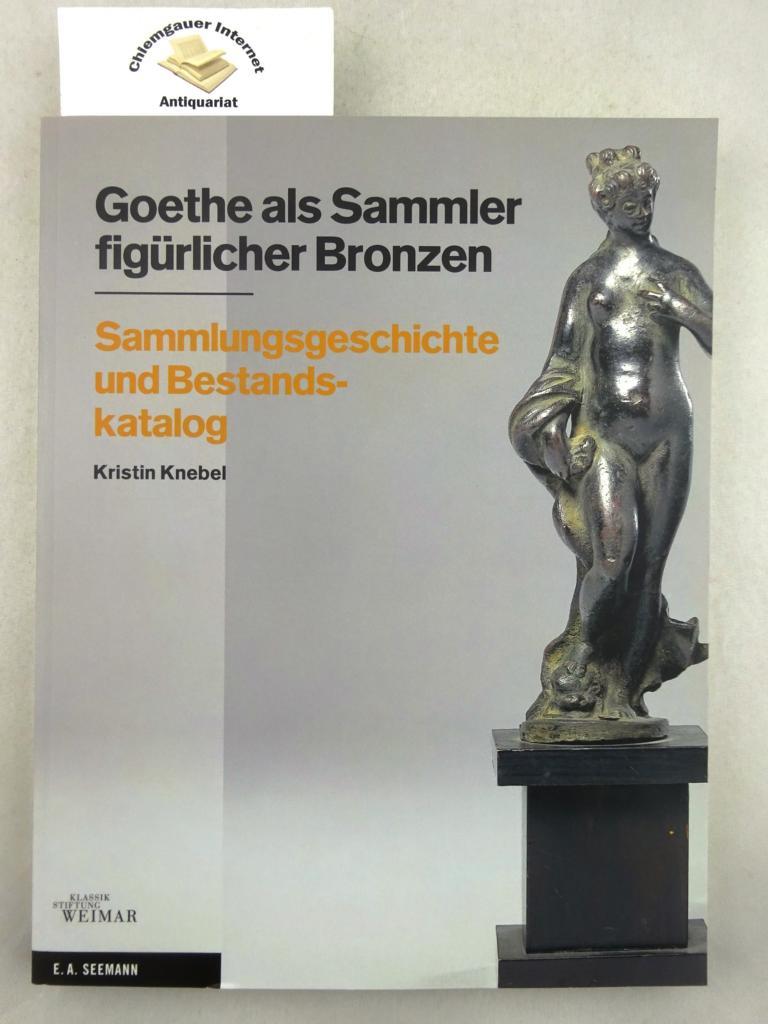 Knebel, Kristin: Goethe als Sammler figürlicher Bronzen : Sammlungsgeschichte und Bestandskatalog. Hrsg. von der Klassik-Stiftung Weimar. Kristin Knebel