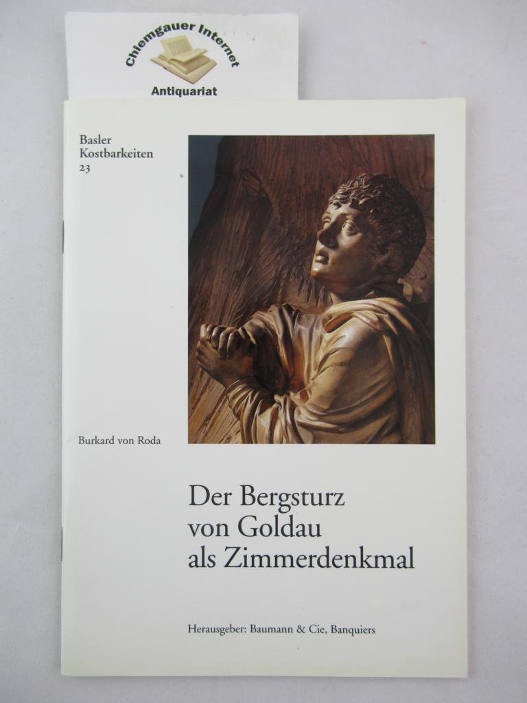 Roda, Burkard von: Der Bergsturz von Goldau als Zimmerdenkmal. Hrsg.: Baumann & Cie, Banquiers / Basler Kostbarkeiten ; 23 ERSTAUSGABE.