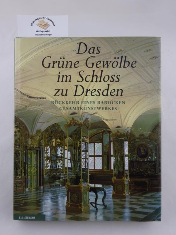 Manthey, Elke (Redaktion): Das Grüne Gewölbe im Schloss zu Dresden. Rückkehr eines barocken Gesamtkunstwerkes.