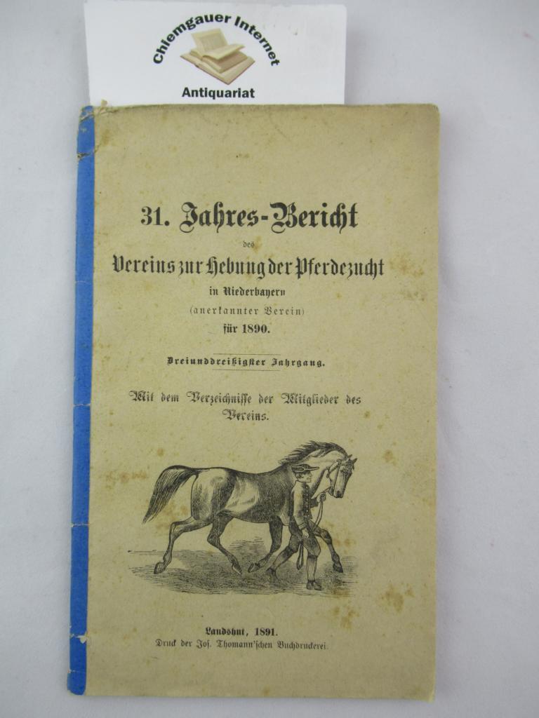 31. Jahres-Bericht des Vereins zur Hebung der Pferdezucht in Niederbayern für 1890. Dreiunddreißigster 33.)  Jahrgang . Mit dem Verzeichnisse der Mitglieder des Vereins.