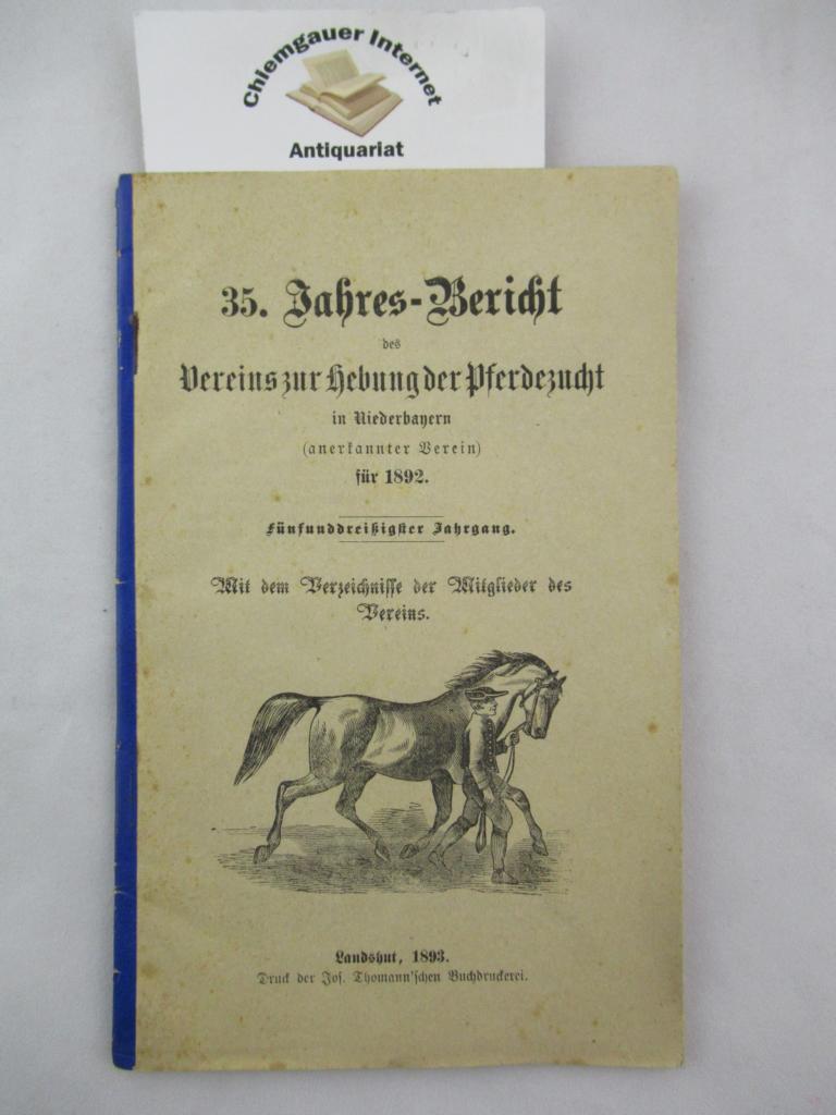 35. Jahres-Bericht des Vereins zur Hebung der Pferdezucht in Niederbayern für 1893. Dreiunddreißigster 33.)  Jahrgang . Mit dem Verzeichnisse der Mitglieder des Vereins.