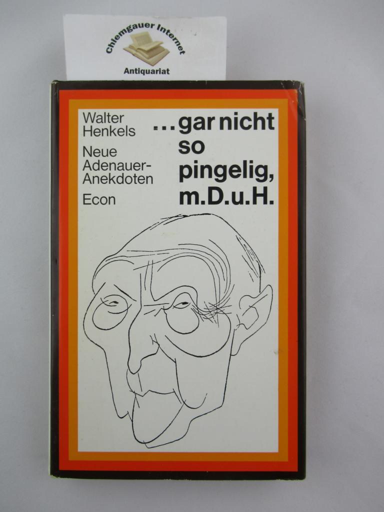 """""""... gar nicht so pingelig, meine Damen und Herren ...""""  Neue Adenauer-Anekdoten. Mit Zeichnungen von H.E. Köhler. 1. Auflage. ERSTAUSGABE."""