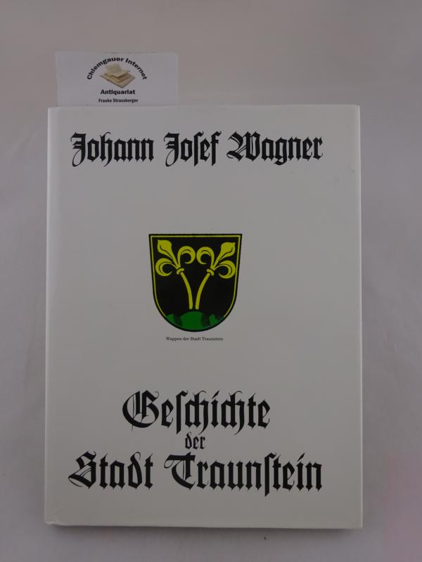 Geschichte der Stadt Traunstein. Ein Beitrag zur Geschichte der Stadt Traunstein. Erstausgabe.