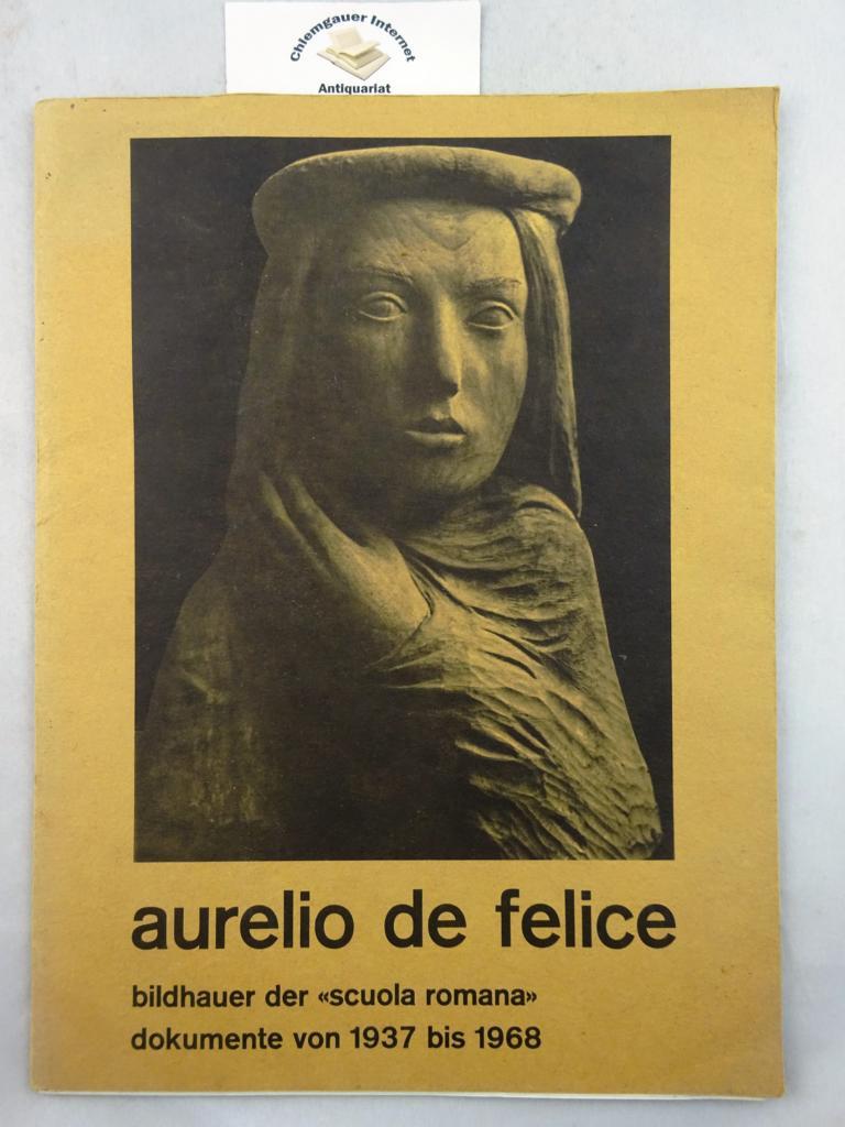 """Aurelio de Felice. Bildhauer der """"Scuola romana"""" Dokumente von 1937 bis 1968."""