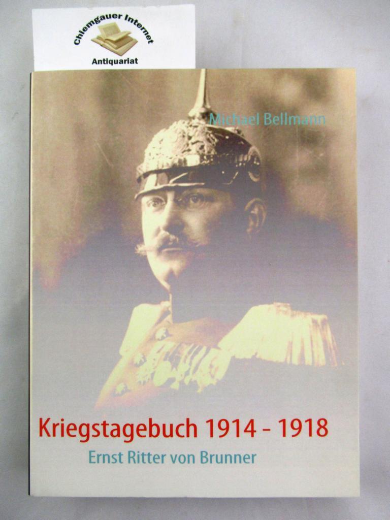 Bellmann, Michael: Kriegstagebuch 1914 - 1918 : Ernst Ritter von Brunner. ERSTAUSGABE.