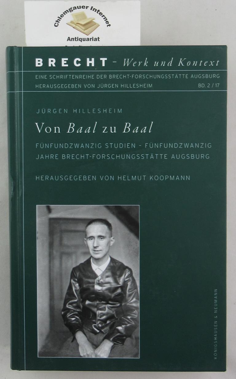 Von Baal zu Baal : fünfundzwanzig Studien - fünfundzwanzig Jahre Brecht-Forschungsstätte Augsburg. Herausgegeben von Helmut Koopmann / Brecht - Werk und Kontext ; Band 2 (2017) ERSTAUSGABE.