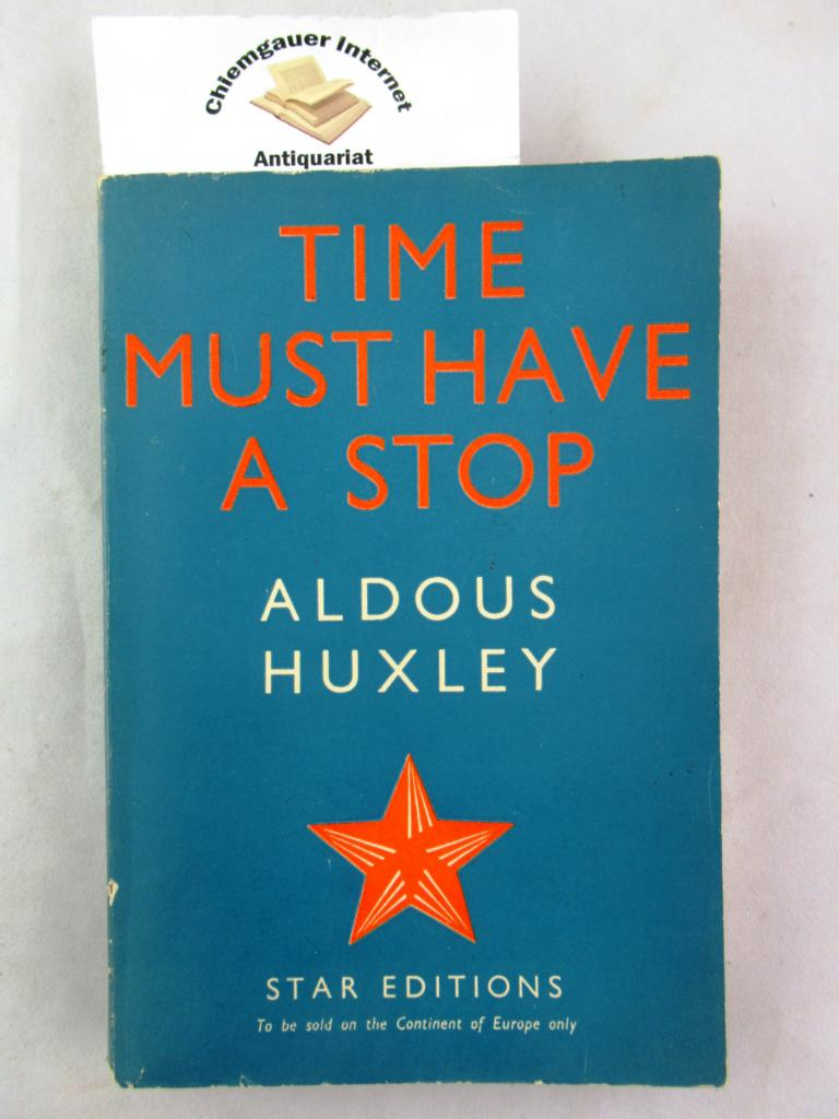 Huxley, Aldous: Time must have a Stop. (=Star Editions). Fourth impression.