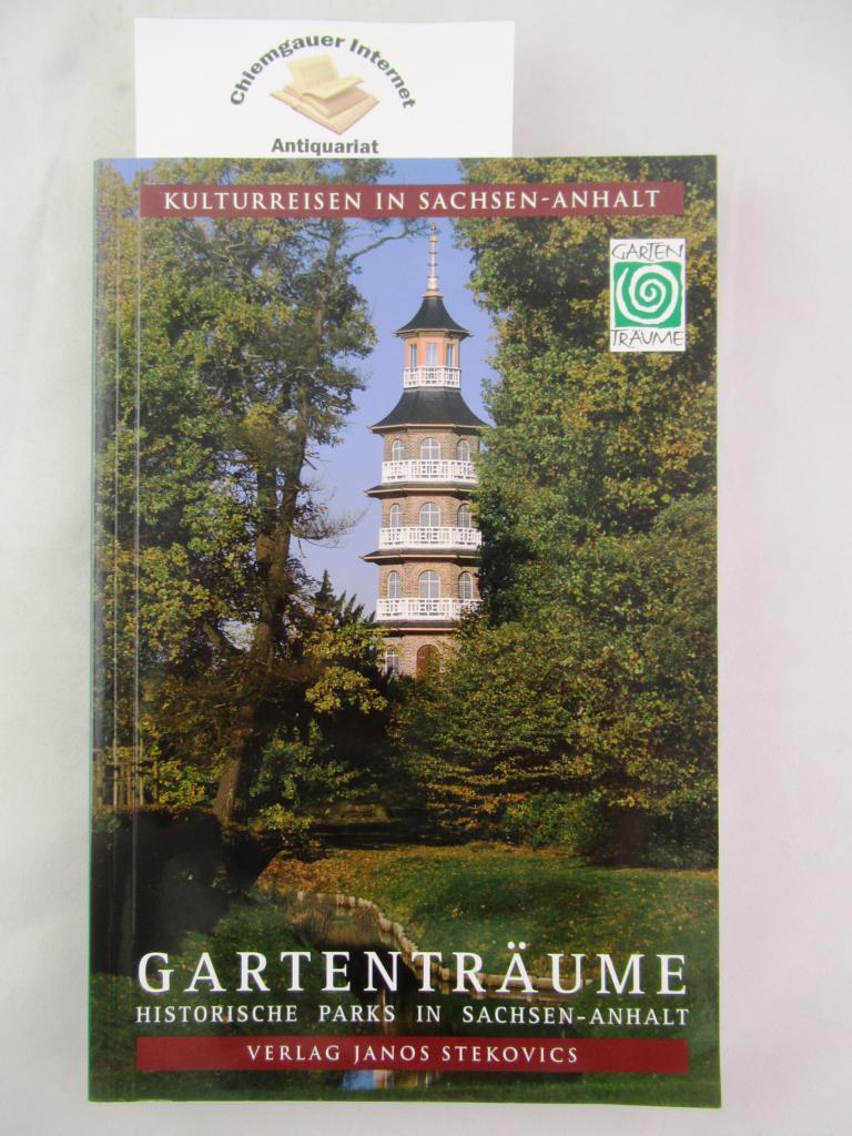 Gartenträume. Historische Parks in Sachsen-Anhalt. Text : Anke Werner. Fotografien:  Janos Stekovics / Kulturreisen in Sachsen-Anhalt. ERSTAUSGABE.