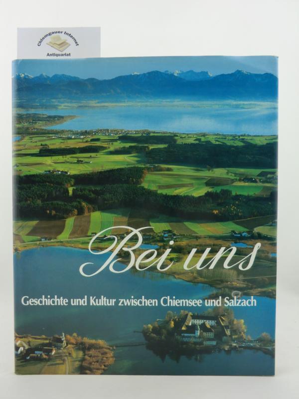 Bei uns. Geschichte und Kultur zwischen Chiemsee und Salzach. ERSTAUSGABE.