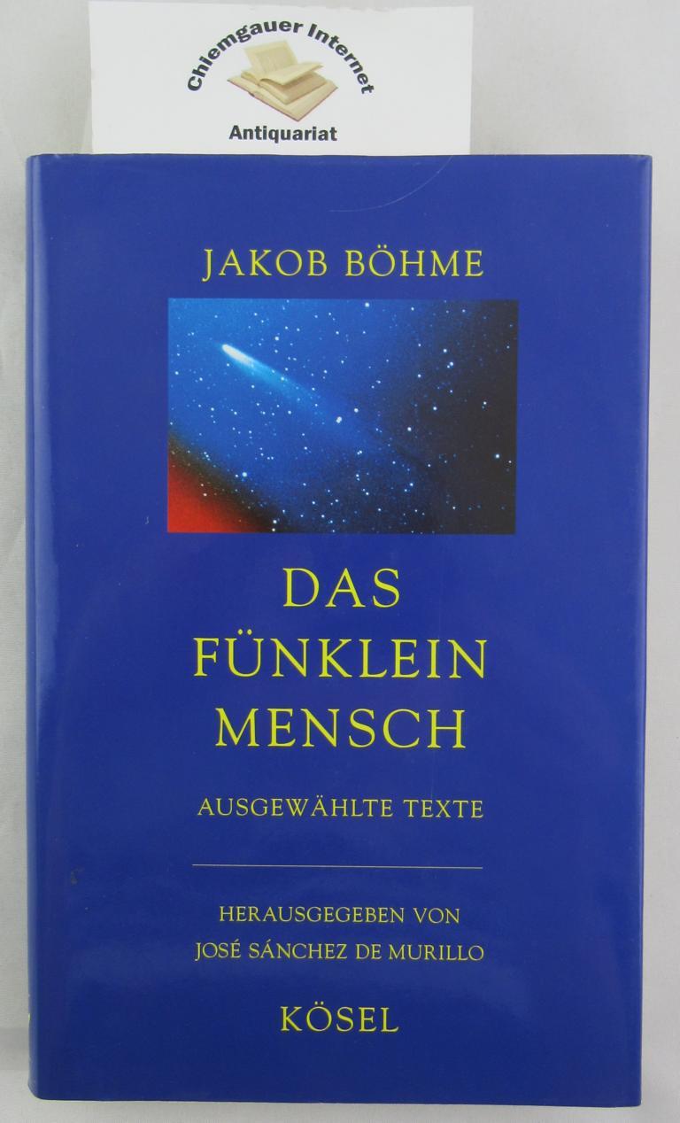 Das Fünklein Mensch : ausgewählte Texte. Hrsg. und meditativ erschlossen von José Sánchez de Murillo ERSTAUSGABE.