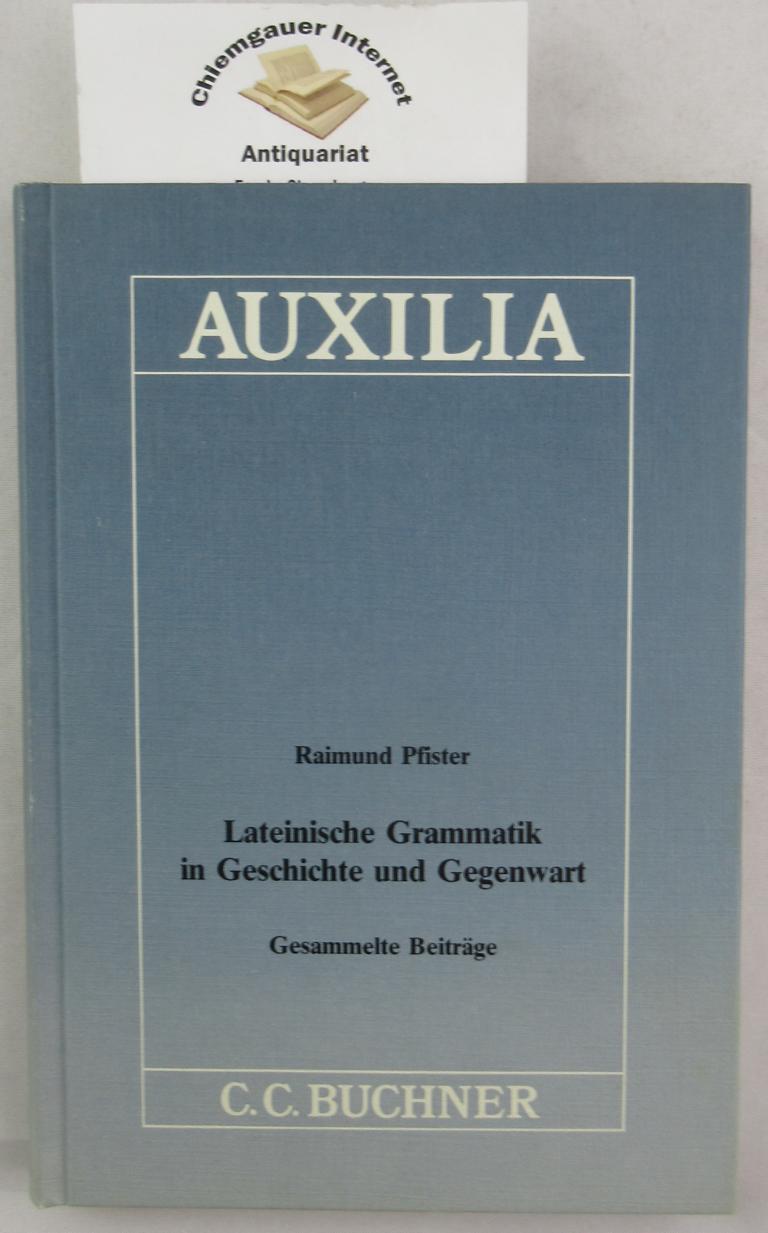 Lateinische Grammatik in Geschichte und Gegenwart : Gesammelte Beiträge. Auxilia ; Band 17 1. Auflage.
