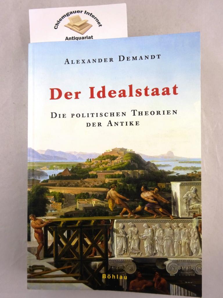 Der Idealstaat : die politischen Theorien der Antike. ERSTAUSGABE..