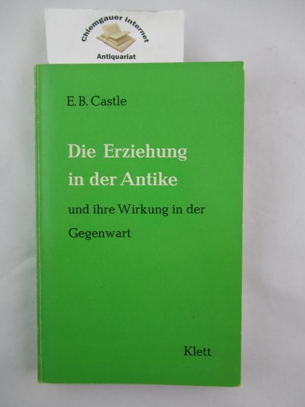 Die Erziehung in der Antike und ihre Wirkung in der Gegenwart. Aus dem Englischen von Reinhild Sturmberg. Deutsche ERSTAUSGABE.