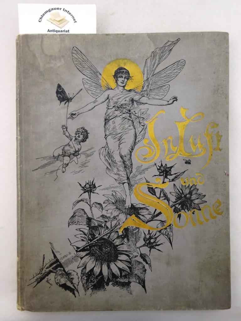 In Luft und Sonne. Künstler- und Selbstschriften-Album. Ein Teil vom Reinertrage des Werkes ist für die Ferienkolonien und Sommerpflegen Deutschlands bestimmt.