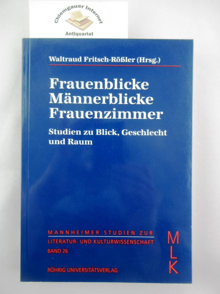 Frauenblicke, Männerblicke, Frauenzimmer : Studien zu Blick, Geschlecht und Raum. Mannheimer Studien zur Literatur- und Kulturwissenschaft ; Bd. 26 ERSTAUSGABE.