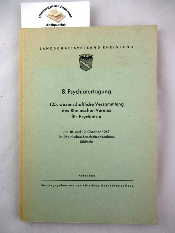 8. Psychiatertagung 125. wissenschaftliche Versammlung des Rheinischen Vereins für Psychiatrie am 18. und 19. Oktober 1967 im Rheinischen Landeskrankenhaus Süchteln.