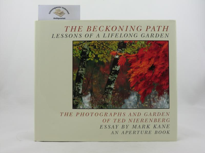 The Beckoning Path. Lessons of a lifelong garden. The photographs and garden of Ted Nierenberg. Text Mark Kane.