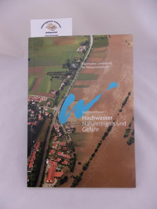 Wüllner, Karin und Karl-Heinz Kraus: Hochwasser Naturereignis und Gefahr. Spektrum Wasser 1 2. AKTUALISIERTE Auflage.