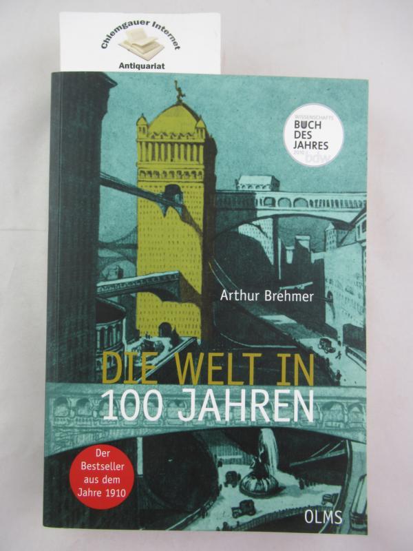 """Die Welt in 100 Jahren. Hrsg. von Arthur Brehmer; Mit einem einführenden Essay """"Zukunft von gestern"""" / von Georg Ruppelt 9. Nachdruck der Ausgabe Berlin, 1910"""