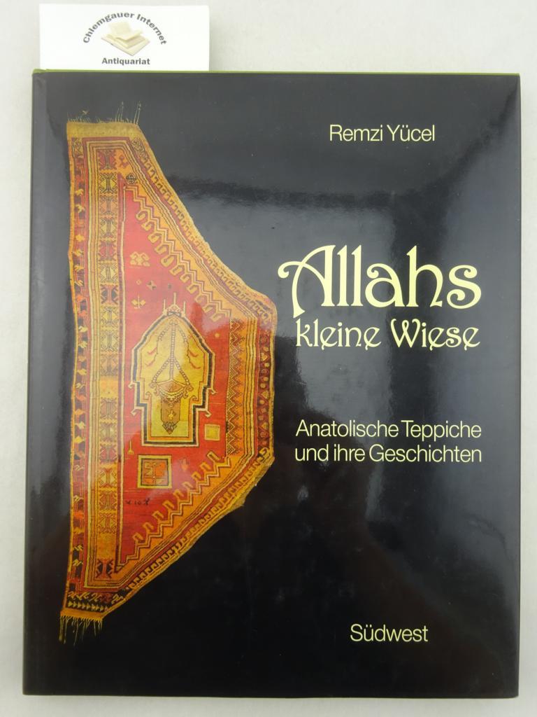 Yücel, Remzi und Ingeborg Fegerl: Allahs kleine Wiese : anatolische Teppiche und ihre Geschichten. Bearbeitung: Ingeborg Fegerl ERSTAUSGABE.