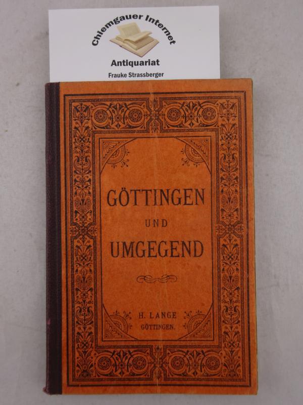 Führer durch Göttingen und Umgegend. Mit einer lithographirten Karte der Umgegend  1:50000 und 8 Wegekärtchen, Maasstab 1:50000. 4. Auflage.