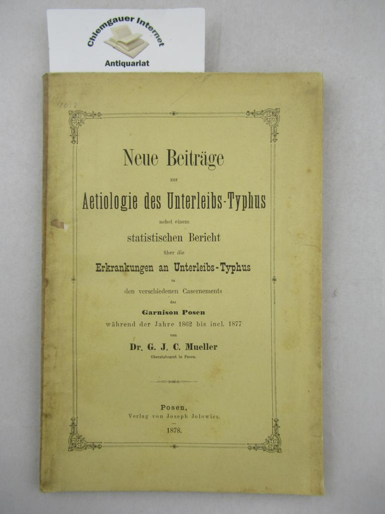 Neue Beiträge zur Aetiologie des Unterleibs-Typhus nebst einem statistischen Bericht über die Erkrankungen an Unterleibs-Typhus in den verschiedenen Casernements der Garnison Posen während der Jahre 1862 bis incl. 1877. ERSTAUSGABE.