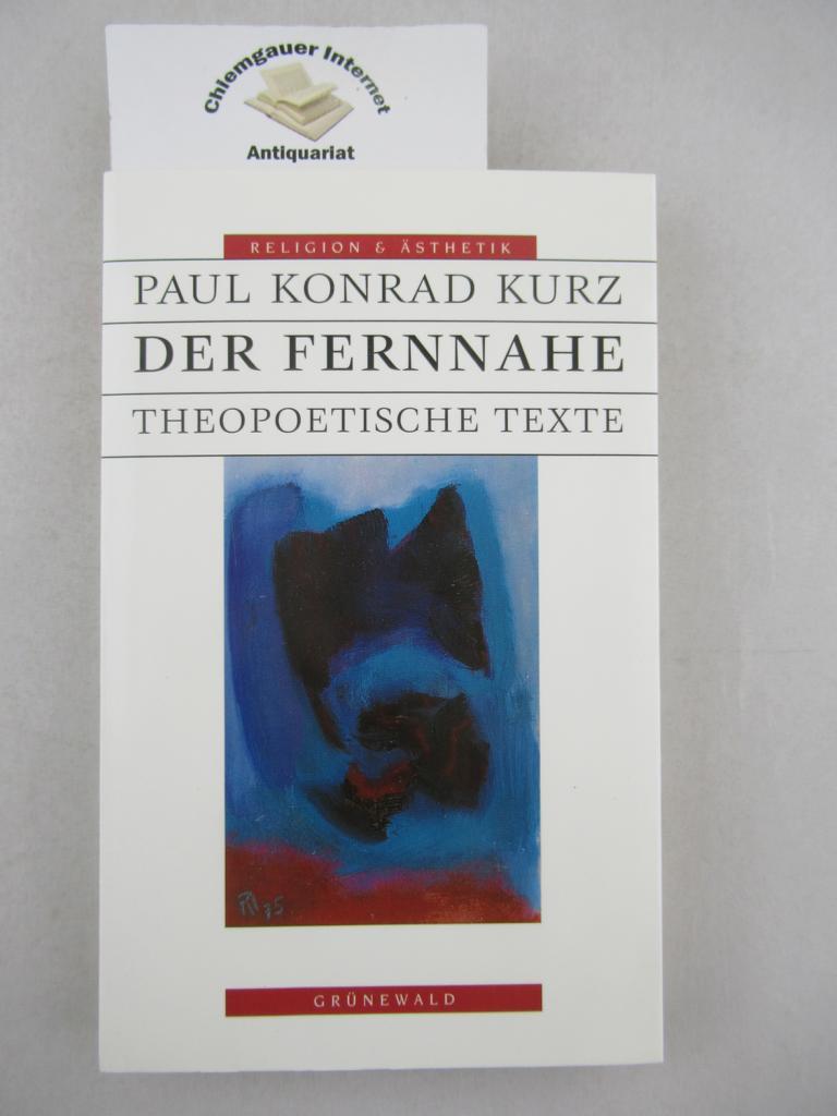 Der Fernnahe : Theopoetische Texte. Religion und Ästhetik Erstausgabe.