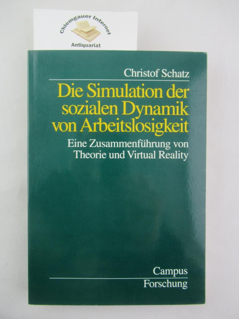 Die Simulation der sozialen Dynamik von Arbeitslosigkeit : Eine Zusammenführung von Theorie und virtual reality. 1.Auflage.