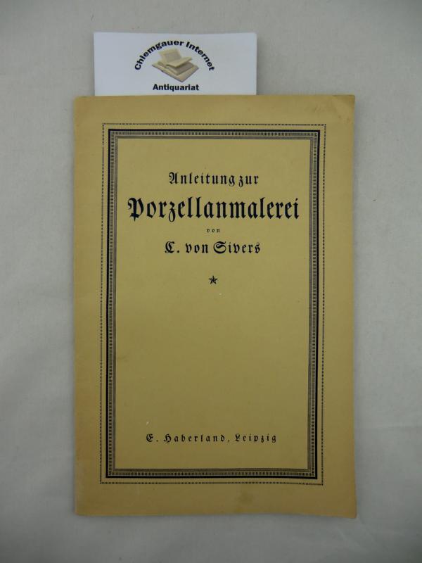 Anleitung zur Porzellanmalerei. Zum Selbstunterricht für Anfänger und Mindergeübte. Zweite Auflage.
