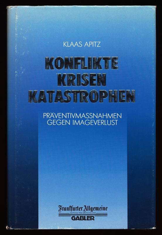 Konflikte, Krisen, Katastrophen : Präventivmassnahmen gegen Imageverlust.