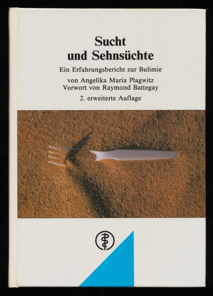 Sucht und Sehnsüchte : Ein Erfahrungsbericht zur Bulimie. 2., erw. Aufl.,