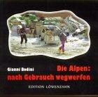 Die  Alpen: nach Gebrauch wegwerfen. [Übers. ins Dt.: Hansjörg Hofer]