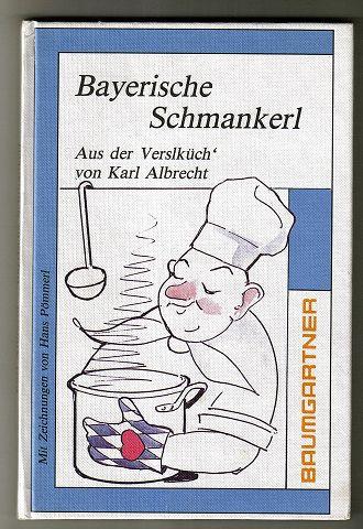 Bayerische Schmankerl. Aus der Verslküch